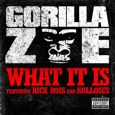 """What It Is"" by Gorilla Zoe featuring Rick Ross and Kollosus"