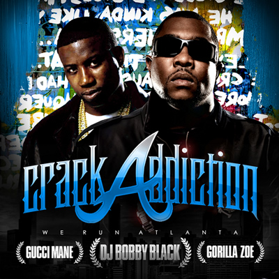 """Crack Addiction: We Run Atlanta"" by DJ Bobby Black, Gucci Mane and Gorilla Zoe"