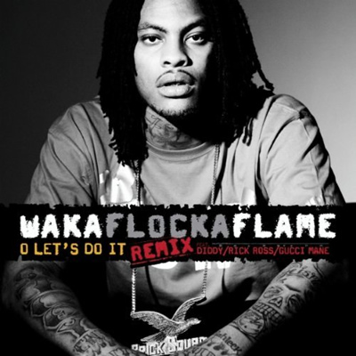 """O Let's Do It (Remix)"" by Waka Flocka Flame featuring Diddy, Rick Ross and Gucci Mane"