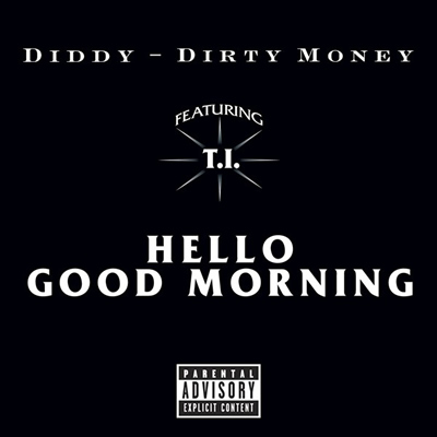 "Single Cover: ""Hello, Good Morning"" by Diddy/Dirty Money featuring T.I."