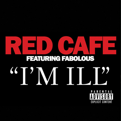 """I'm Ill"" by Red Cafe featuring Fabolous (Single Cover)"