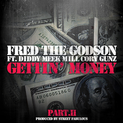"""Gettin' Money Part II"" by Fred The Godson featuring Diddy, Meek Mill and Cory Gunz"