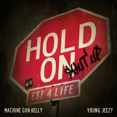 """Hold On (Shut Up)"" by Machine Gun Kelly featuring Young Jeezy"