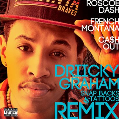 """Snap Backs & Tattoos (Remix)"" by Driicky Graham featuring Roscoe Dash, French Montana and Ca$h Out"