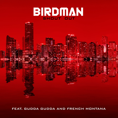 """Shout Out"" by Birdman featuring Gudda Gudda and French Montana (Single Cover)"