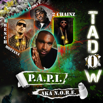 "Single Cover: ""Tadow"" by P.A.P.I. (N.O.R.E.) featuring French Montana, 2 Chainz and Pusha T"