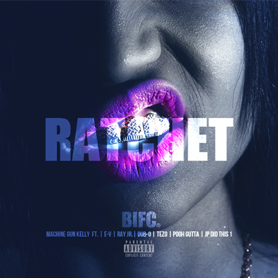 """Ratchet"" by Machine Gun Kelly featuring Ray Jr., E-V, Tezo, Dub-O- JP Did This 1 and Pooh Gutta (Single Cover)"